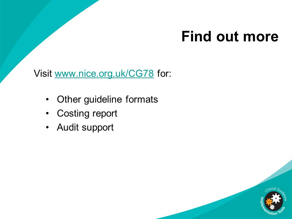 Find out more Visit www.nice.org.uk/CG78 for: Other guideline formats