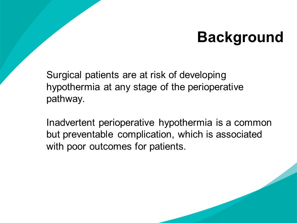 Background Surgical patients are at risk of developing hypothermia at any stage of the perioperative pathway.