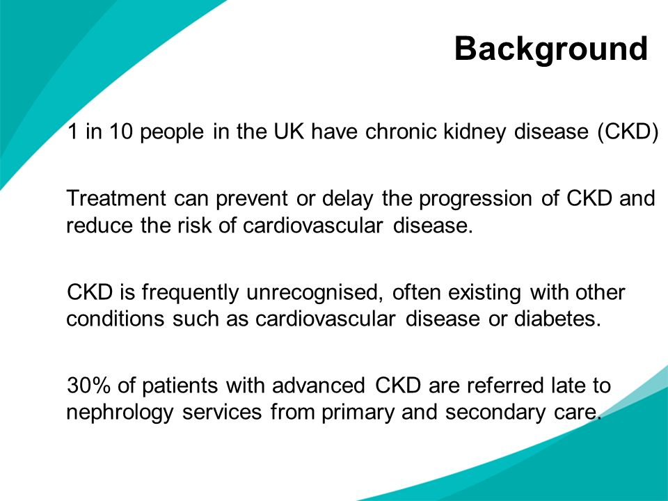 Background 1 in 10 people in the UK have chronic kidney disease (CKD)