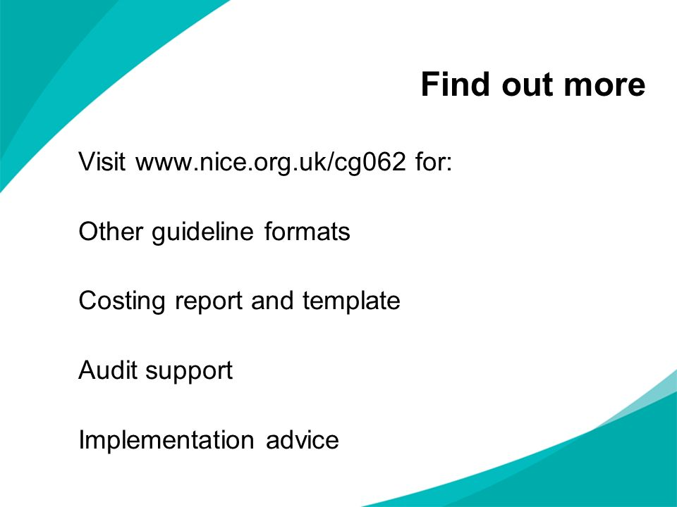 Find out more Visit www.nice.org.uk/cg062 for: Other guideline formats