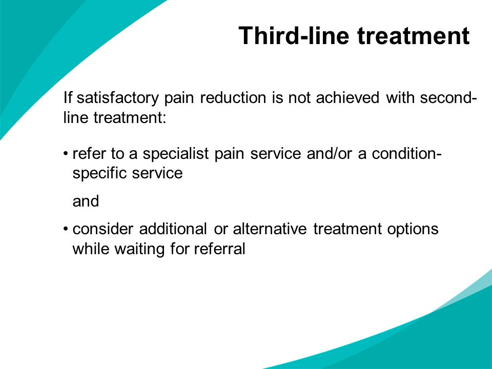 Third-line treatmentIf satisfactory pain reduction is not achieved with second- line treatment: