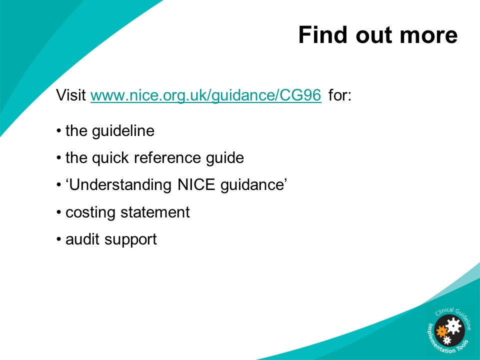 Find out more Visit www.nice.org.uk/guidance/CG96 for: the guideline