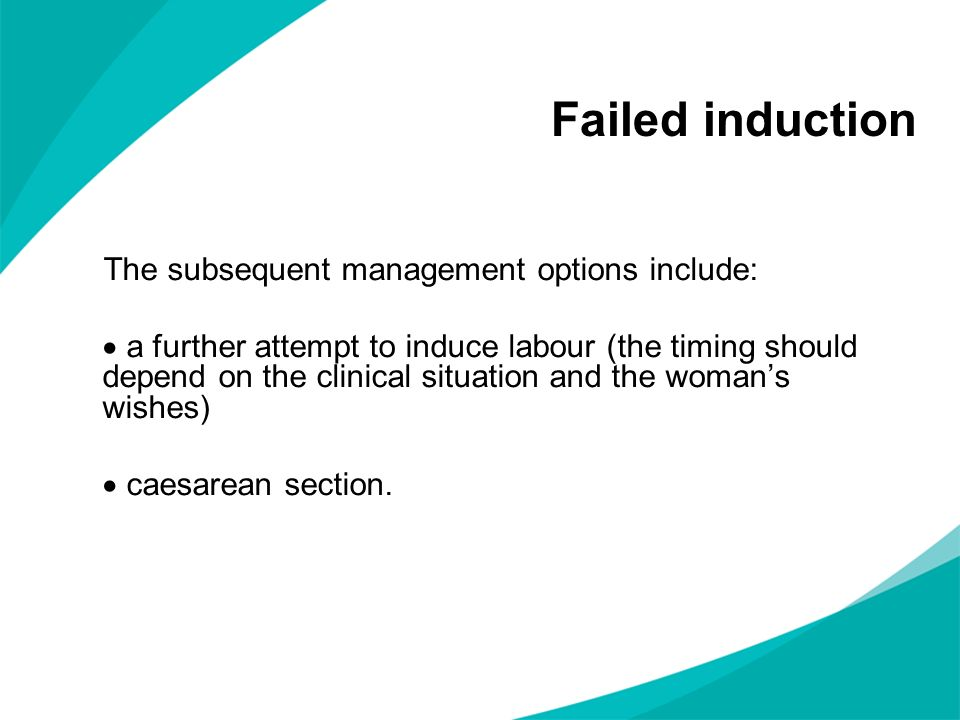 Failed induction The subsequent management options include: