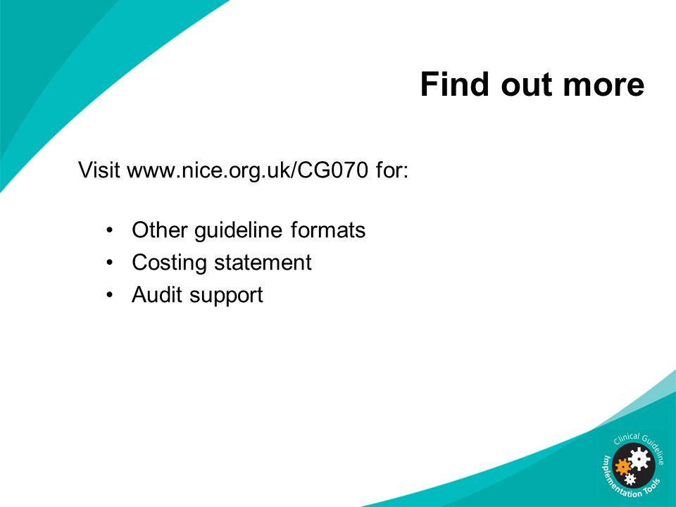 Find out more Visit www.nice.org.uk/CG070 for: Other guideline formats
