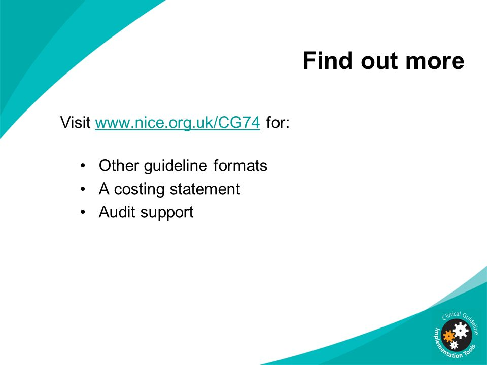 Find out more Visit www.nice.org.uk/CG74 for: Other guideline formats