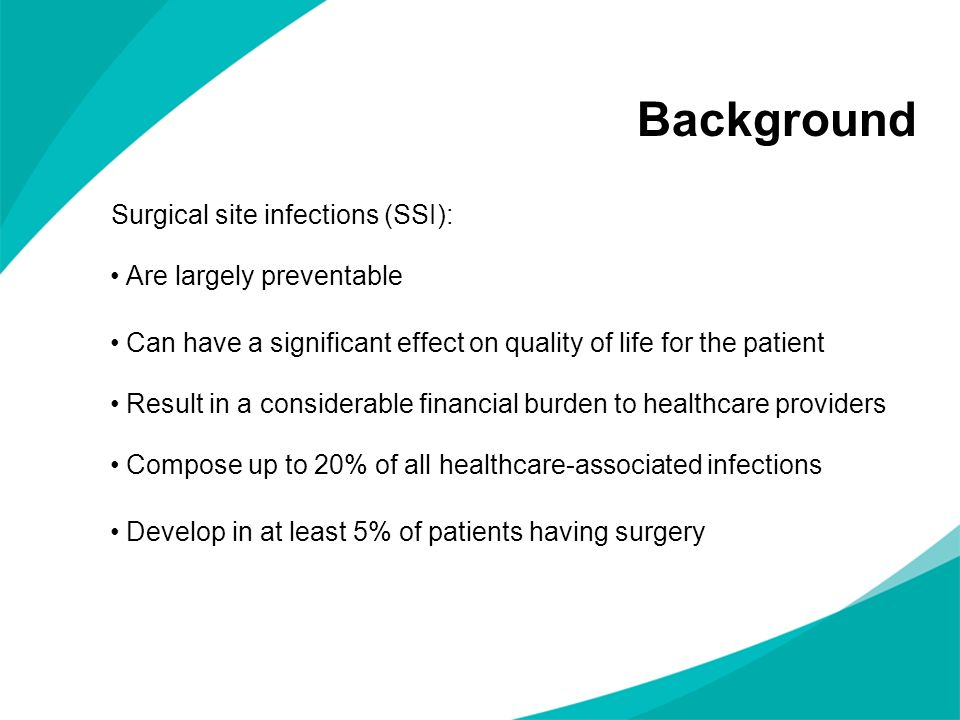 Background Surgical site infections (SSI): Are largely preventable