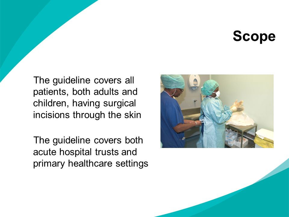 Scope The guideline covers all patients, both adults and children, having surgical incisions through the skin.