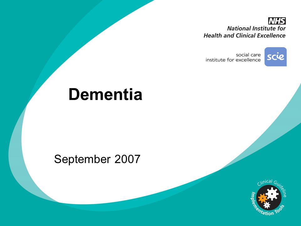 Dementia September 2007. You can add your own organisation's logo alongside the NICE logo. DISCLAIMER.