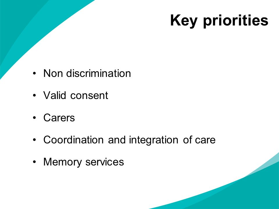 Key priorities Non discrimination Valid consent Carers