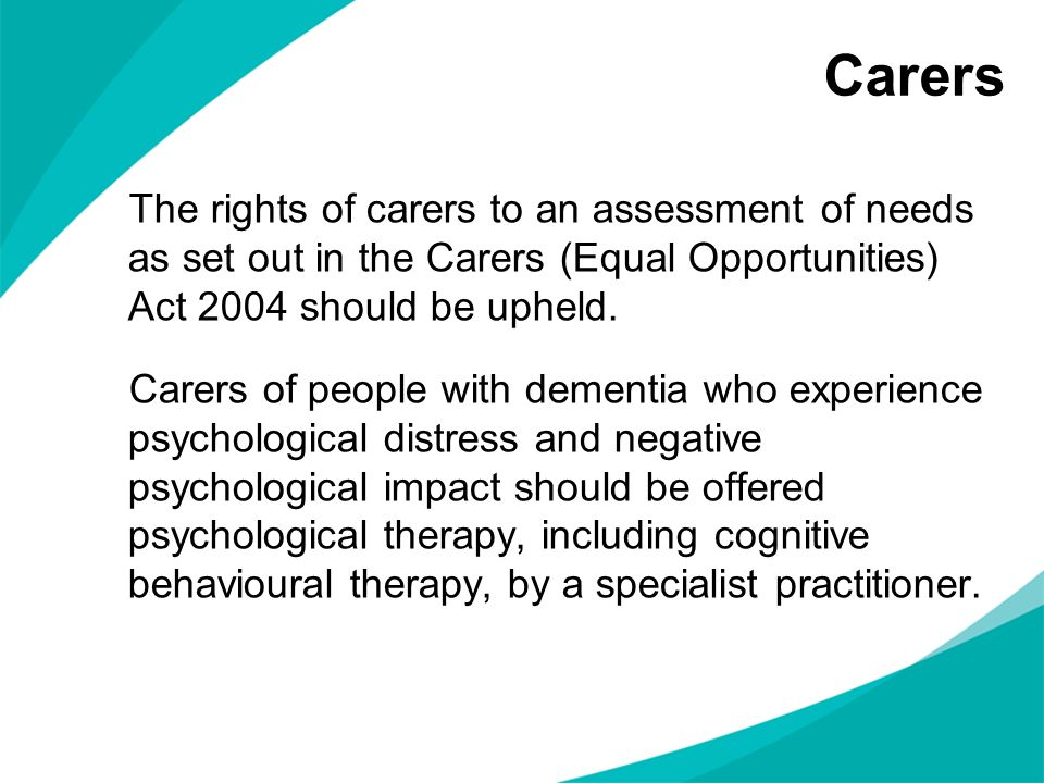 Carers The rights of carers to an assessment of needs as set out in the Carers (Equal Opportunities) Act 2004 should be upheld.