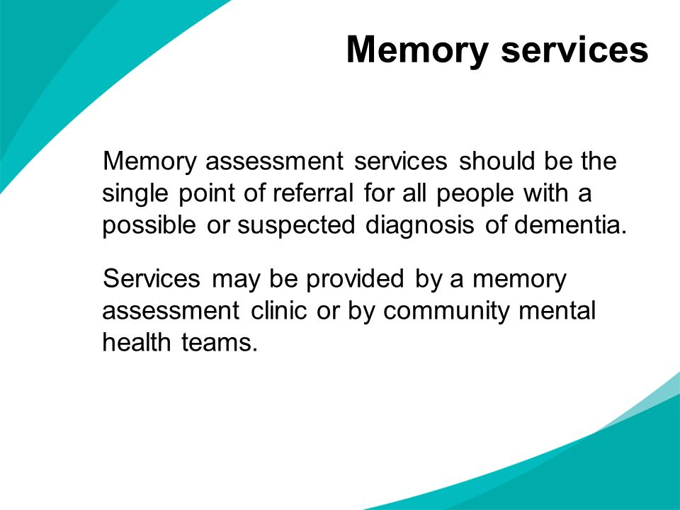 Memory services Memory assessment services should be the single point of referral for all people with a possible or suspected diagnosis of dementia.
