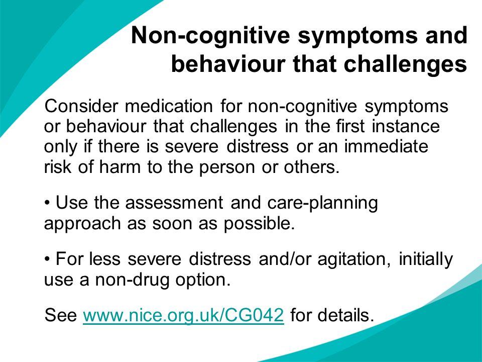 Non-cognitive symptoms and behaviour that challenges