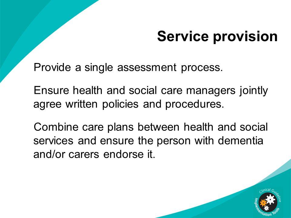 Service provision Provide a single assessment process.