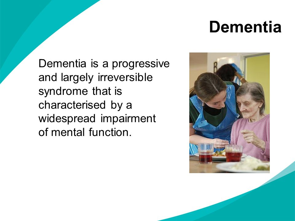 Dementia Dementia is a progressive and largely irreversible syndrome that is characterised by a widespread impairment of mental function.