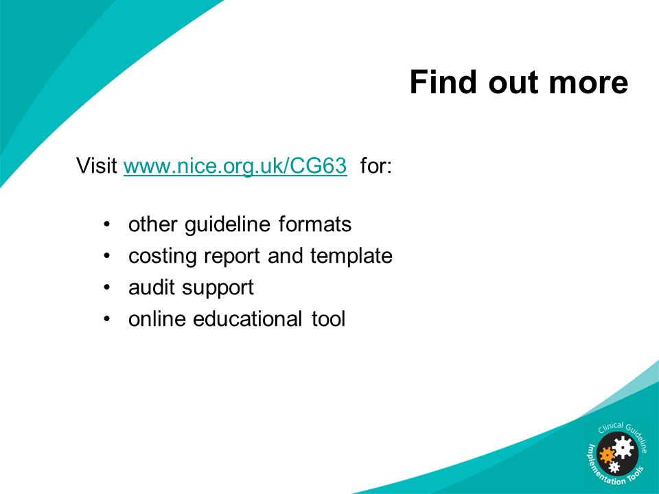 Find out more Visit www.nice.org.uk/CG63 for: other guideline formats