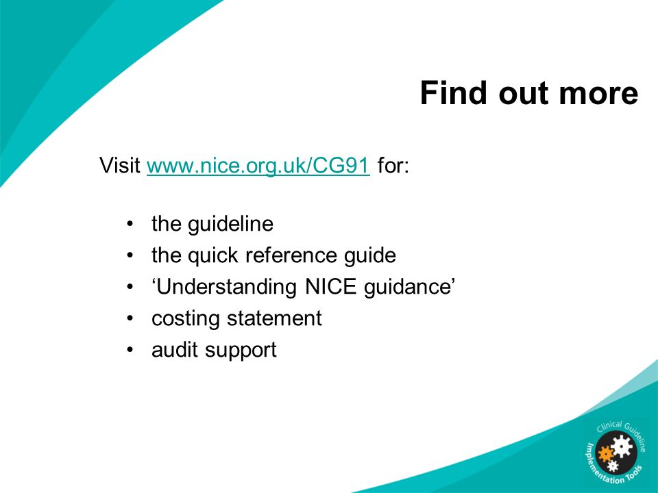 Find out more Visit www.nice.org.uk/CG91 for: the guideline