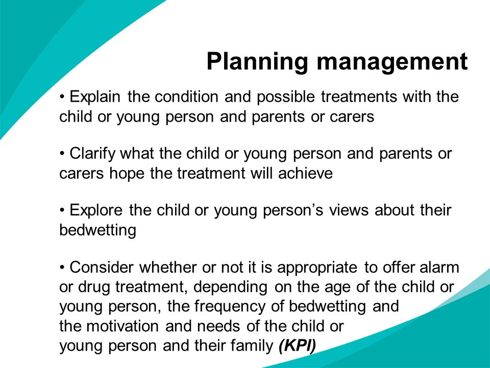 Planning management Explain the condition and possible treatments with the child or young person and parents or carers.