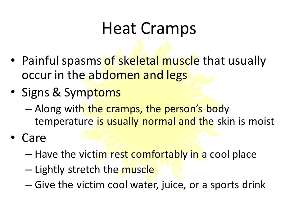 heat cramps Learn about heat cramps what are the symptoms, the causes and how to treat this condition what can we do to cope and prevent its symptoms.