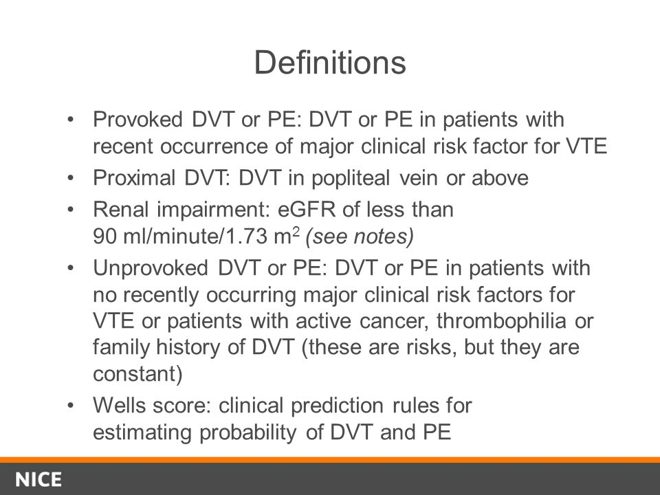 Definitions Provoked DVT or PE: DVT or PE in patients with recent occurrence of major clinical risk factor for VTE.