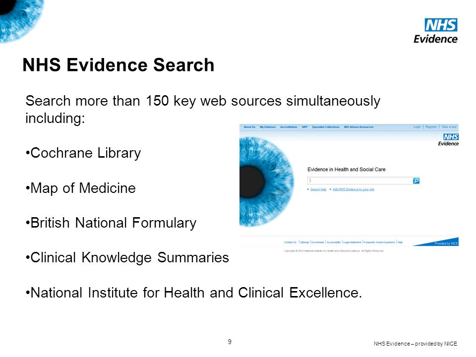 NHS Evidence Search Search more than 150 key web sources simultaneously including: Cochrane Library.