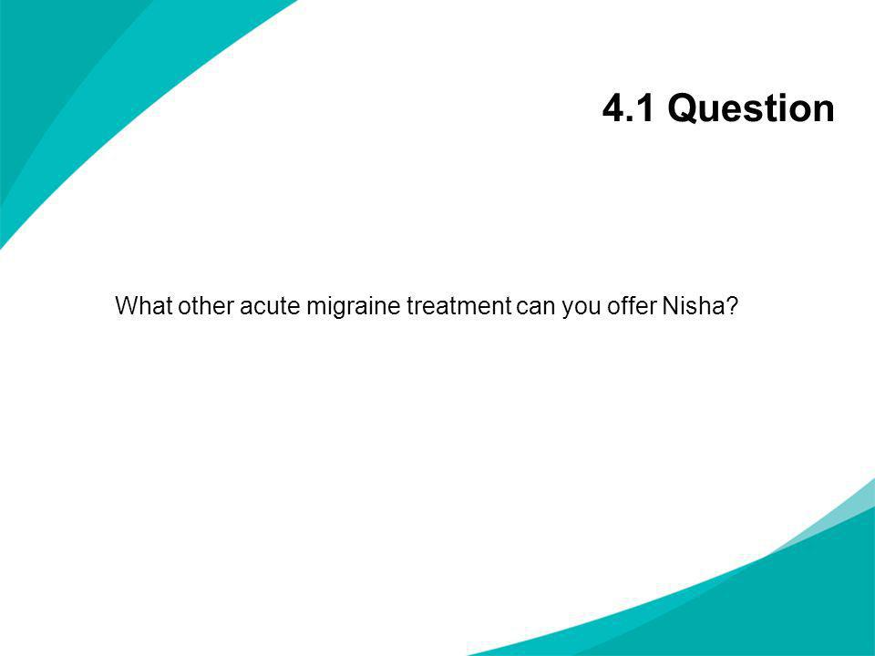 4.1 Question What other acute migraine treatment can you offer Nisha