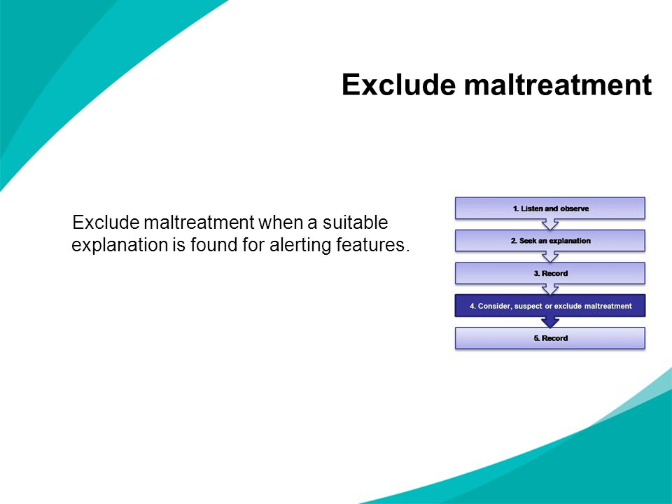 Exclude maltreatment Exclude maltreatment when a suitable explanation is found for alerting features.