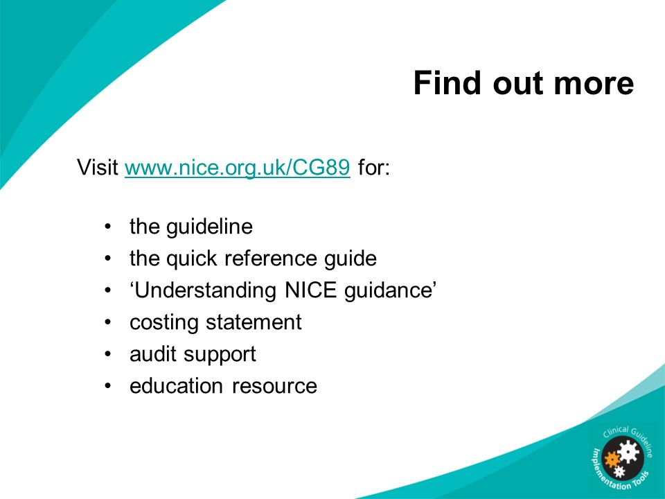 Find out more Visit www.nice.org.uk/CG89 for: the guideline