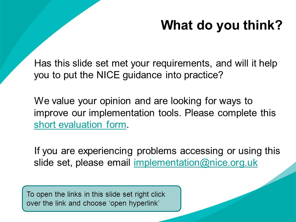 What do you think Has this slide set met your requirements, and will it help you to put the NICE guidance into practice