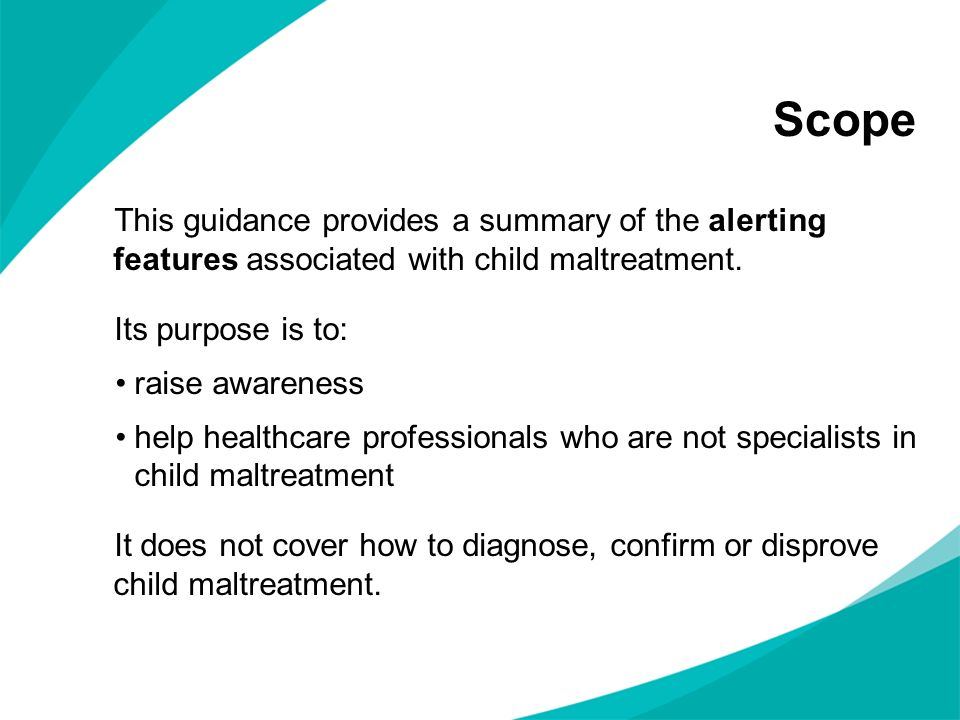 Scope This guidance provides a summary of the alerting features associated with child maltreatment.