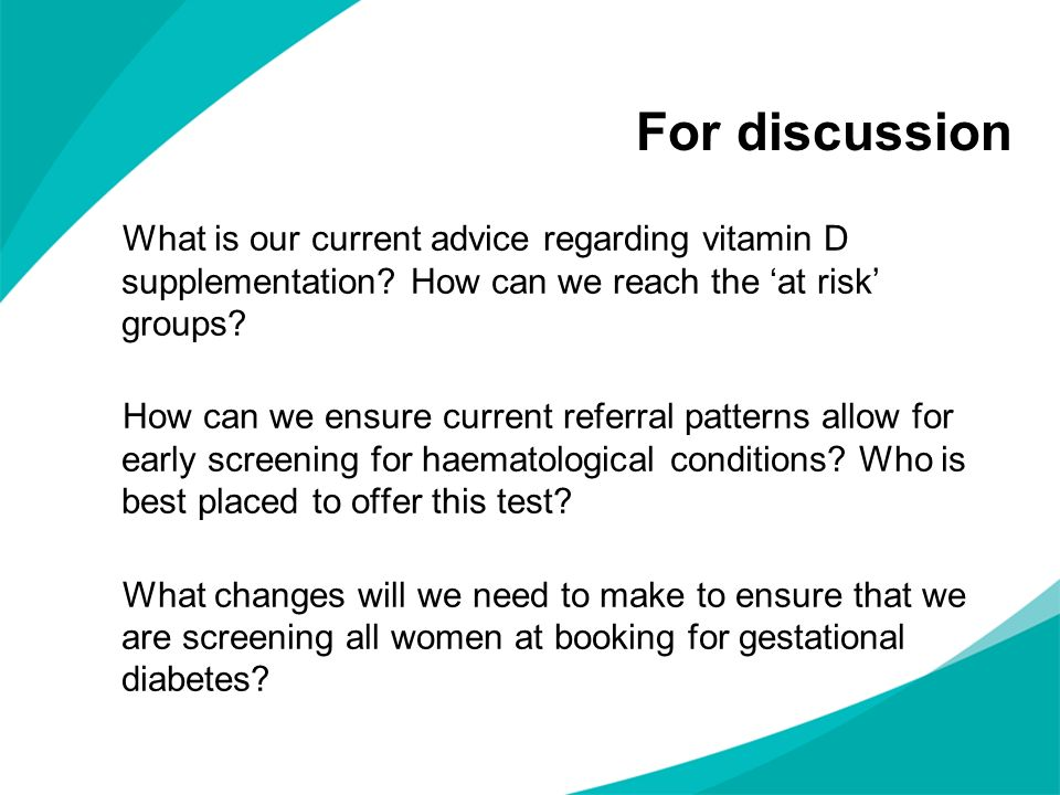 For discussion What is our current advice regarding vitamin D supplementation How can we reach the 'at risk' groups