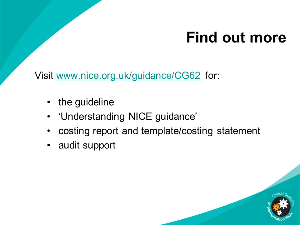 Find out more Visit www.nice.org.uk/guidance/CG62 for: the guideline