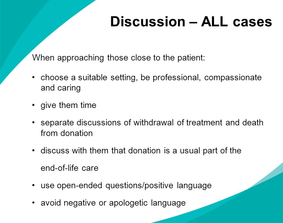 Discussion – ALL cases When approaching those close to the patient: