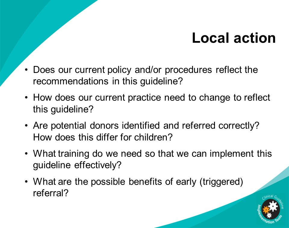 Local action Does our current policy and/or procedures reflect the recommendations in this guideline