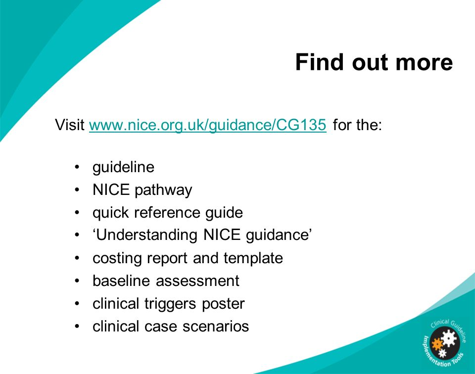 Find out more Visit www.nice.org.uk/guidance/CG135 for the: guideline