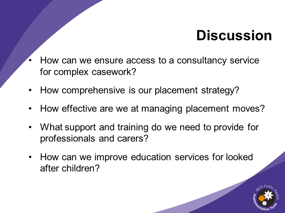 Discussion How can we ensure access to a consultancy service for complex casework How comprehensive is our placement strategy