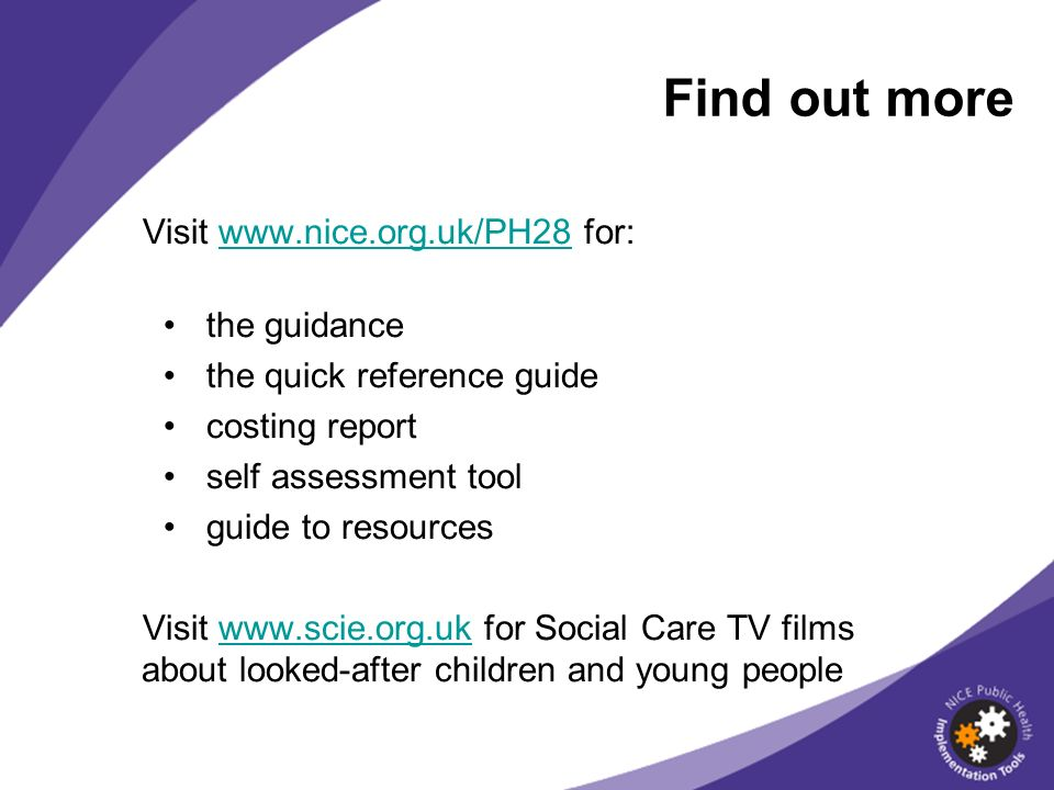 Find out more Visit www.nice.org.uk/PH28 for: the guidance