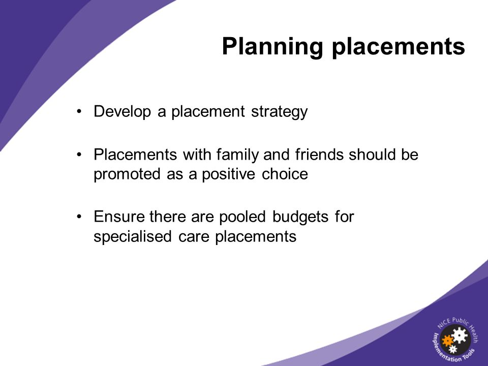 Planning placements Develop a placement strategy