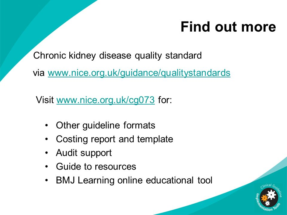 Find out more Chronic kidney disease quality standard via www.nice.org.uk/guidance/qualitystandards.