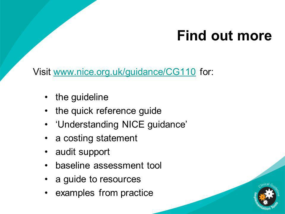 Find out more Visit www.nice.org.uk/guidance/CG110 for: the guideline