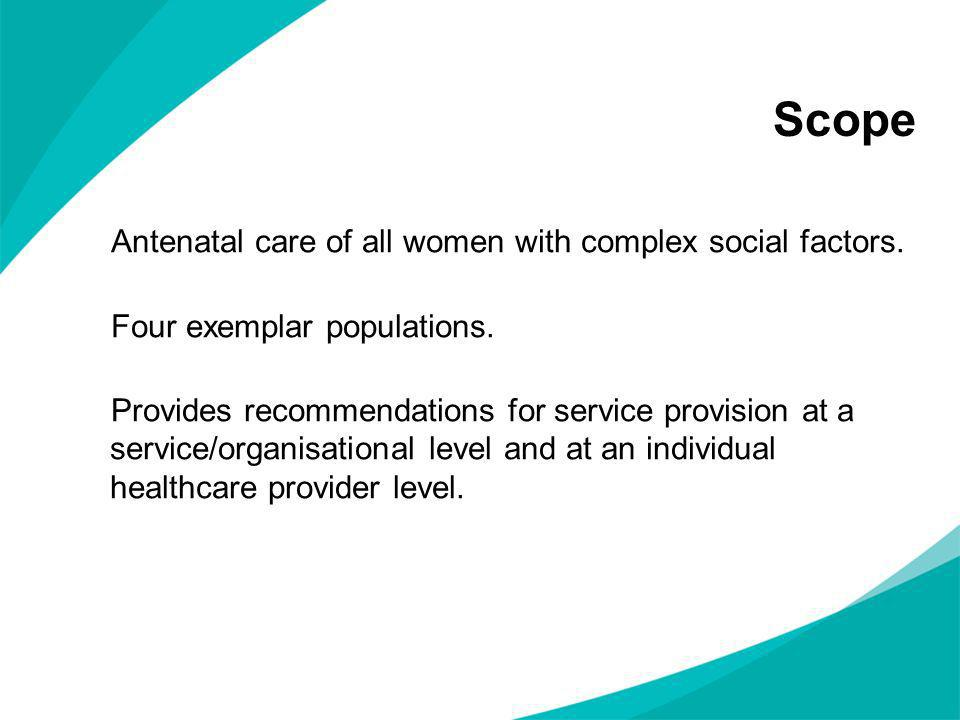 Scope Antenatal care of all women with complex social factors.