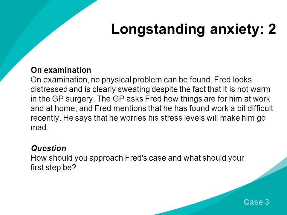 Longstanding anxiety: 2