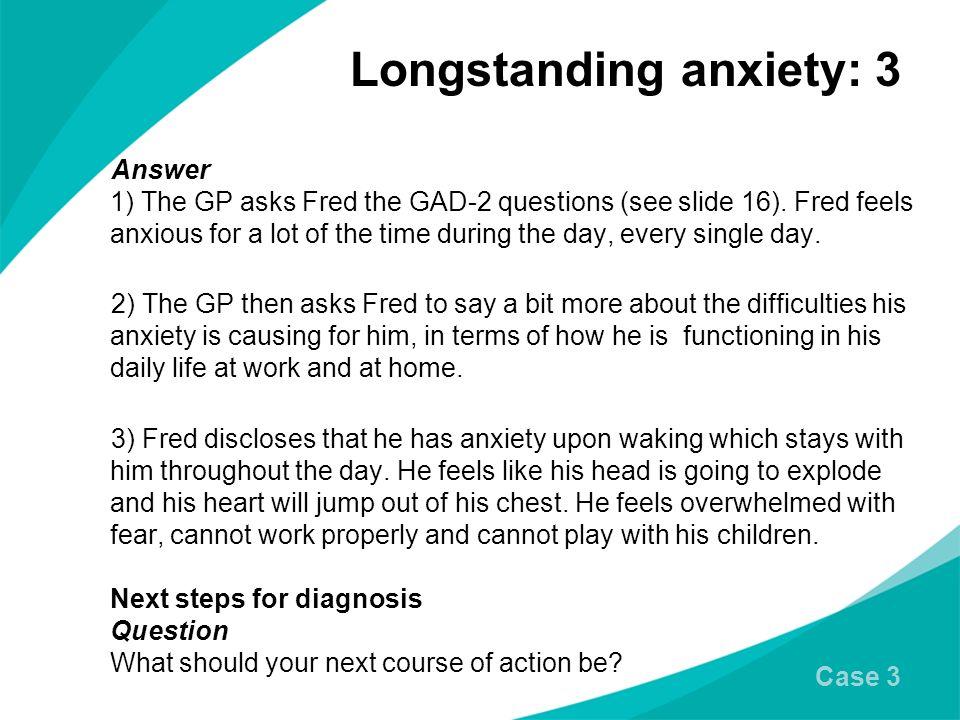 Longstanding anxiety: 3