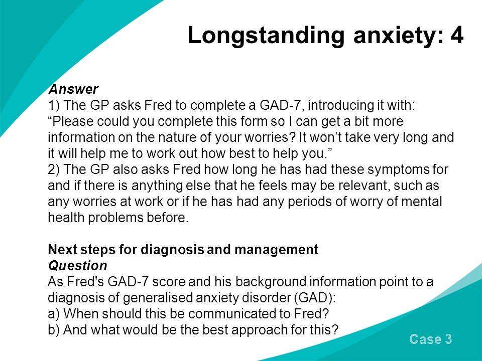 Longstanding anxiety: 4