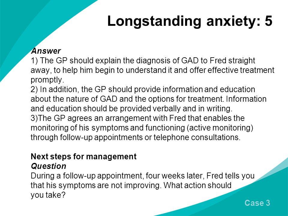 Longstanding anxiety: 5