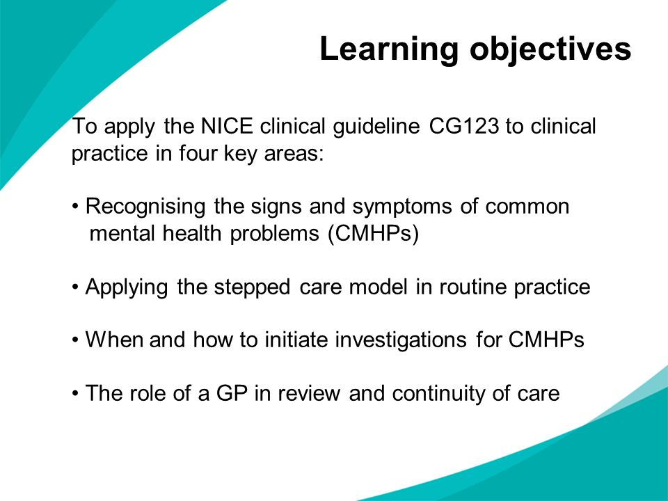 Learning objectives To apply the NICE clinical guideline CG123 to clinical practice in four key areas: