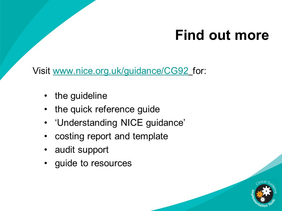 Find out more Visit www.nice.org.uk/guidance/CG92 for: the guideline