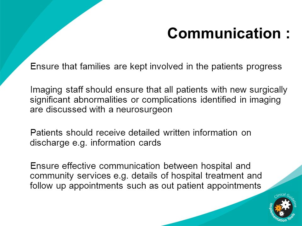 Communication : Ensure that families are kept involved in the patients progress.