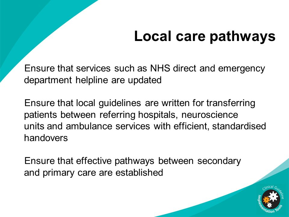 Local care pathways Ensure that services such as NHS direct and emergency department helpline are updated.
