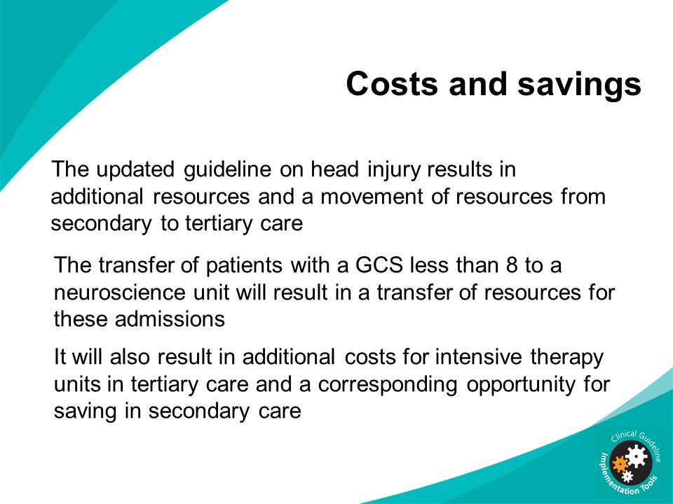 Costs and savings The updated guideline on head injury results in additional resources and a movement of resources from secondary to tertiary care.