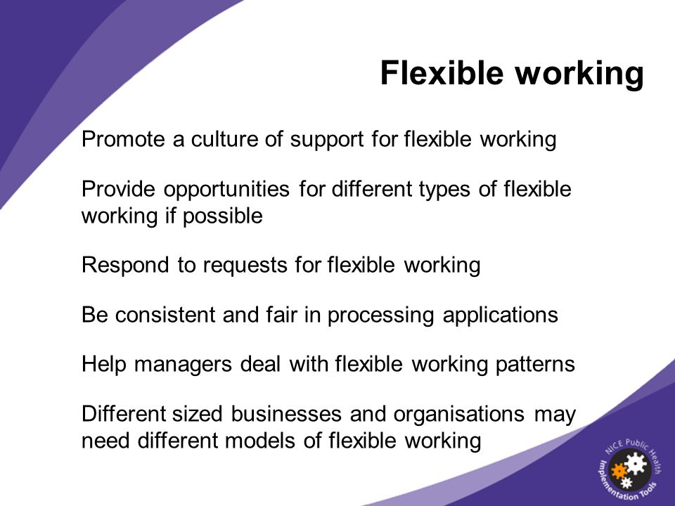 Flexible working Promote a culture of support for flexible working